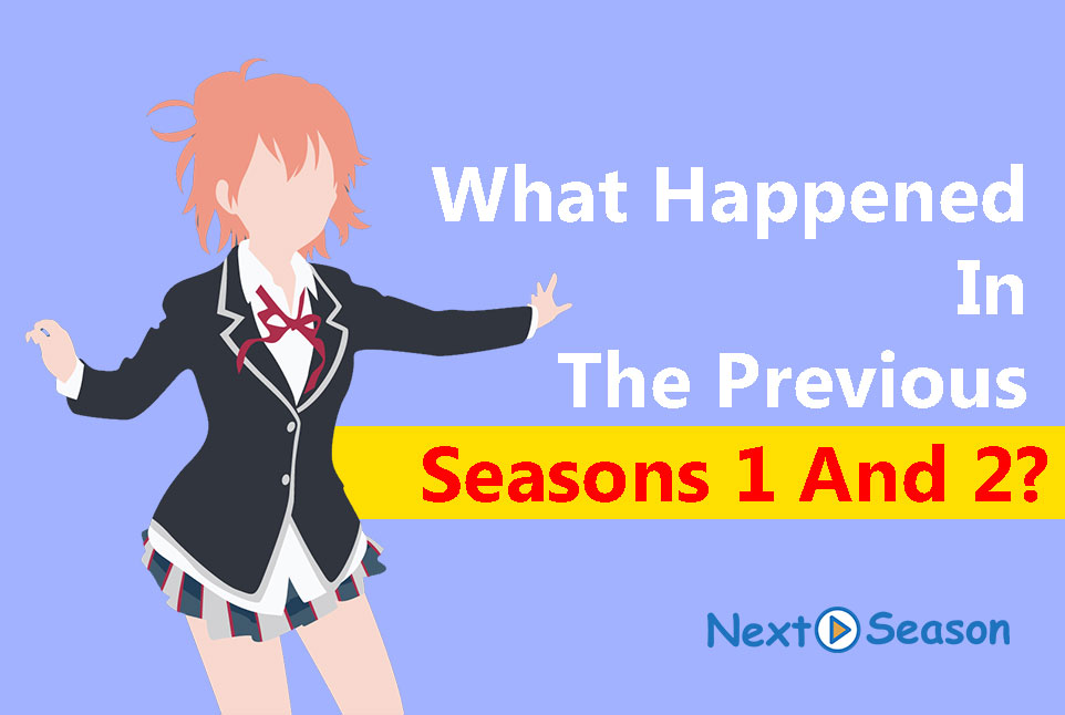 What Happened In The Previous Seasons 1 And 2 of My Teen Romantic Comedy SNAFU